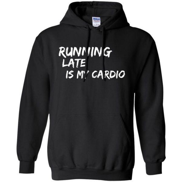 Running Late is My Cardio hoodie - black