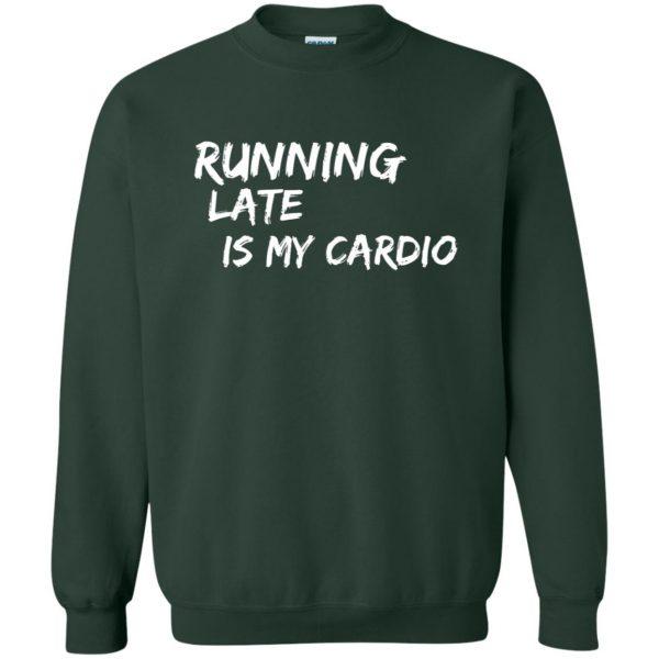 Running Late is My Cardio sweatshirt - forest green