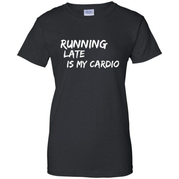 Running Late is My Cardio womens t shirt - lady t shirt - black