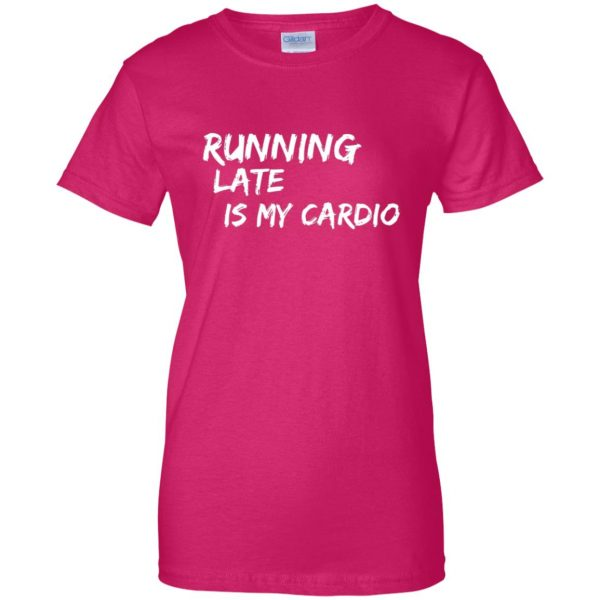 Running Late is My Cardio womens t shirt - lady t shirt - pink heliconia