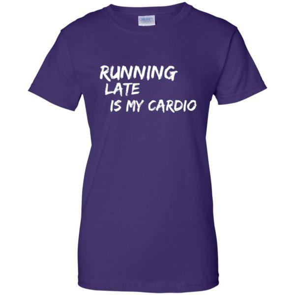 Running Late is My Cardio womens t shirt - lady t shirt - purple