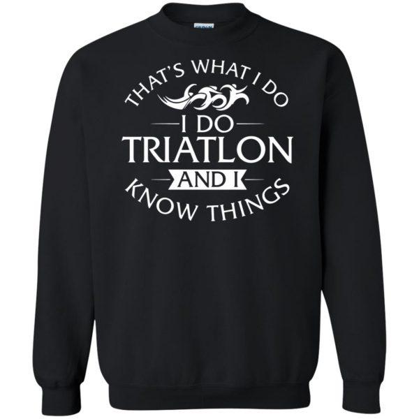 That's What I Do I Do Triathlon And I Know Things sweatshirt - black