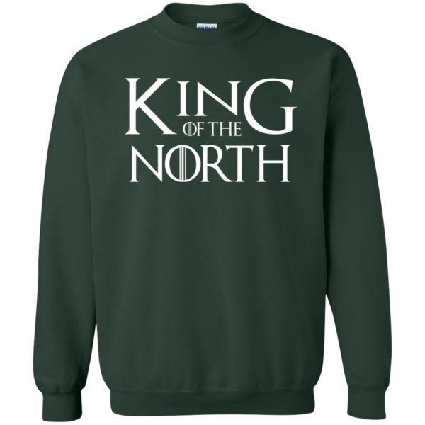 king of the north shirt sweatshirt - forest green