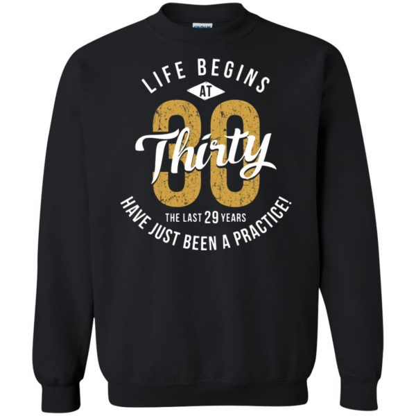 life begins at 30 shirt sweatshirt - black