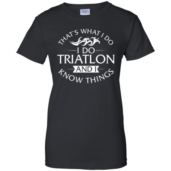 That's What I Do I Do Triathlon And I Know Things womens t shirt - lady t shirt - black