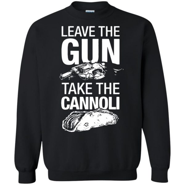 take the gun leave the cannoli sweatshirt - black