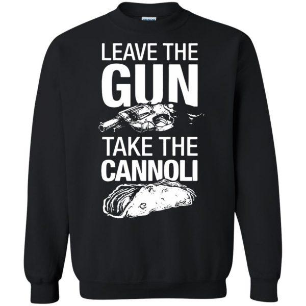 take the gun leave the cannoli t shirt sweatshirt - black