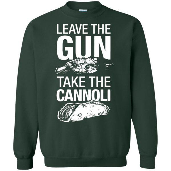 take the gun leave the cannoli t shirt sweatshirt - forest green