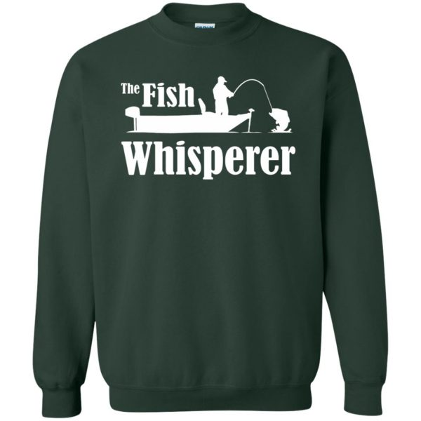 fish whisperer t shirt sweatshirt - forest green