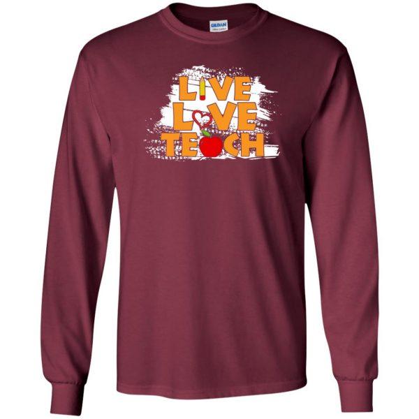 live love teach shirt long sleeve - maroon