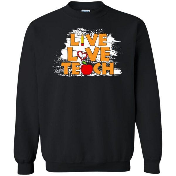 live love teach shirt sweatshirt - black