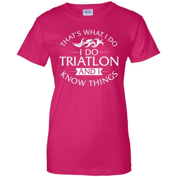 That's What I Do I Do Triathlon And I Know Things womens t shirt - lady t shirt - pink heliconia