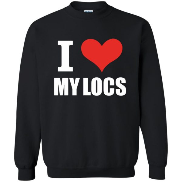 i love my locs sweatshirt - black