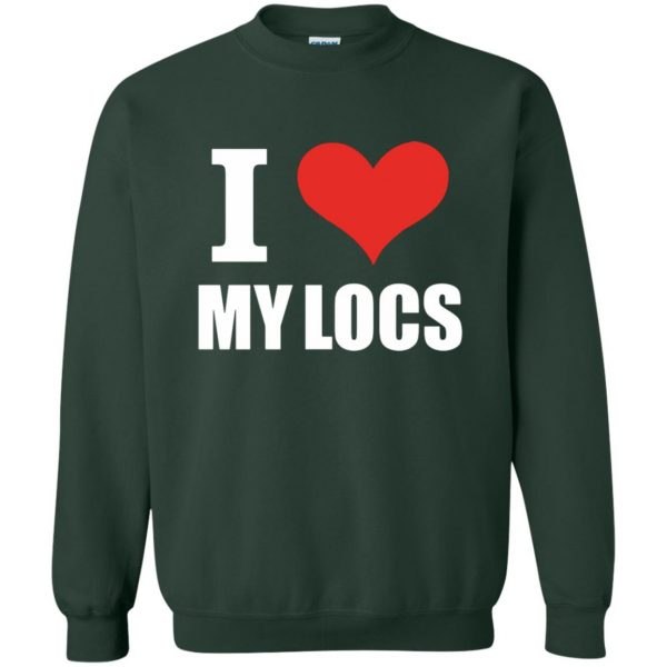 i love my locs sweatshirt - forest green
