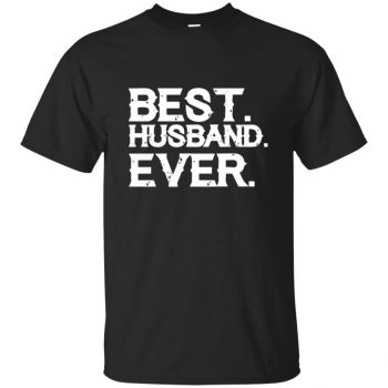 best husband ever t shirt - black