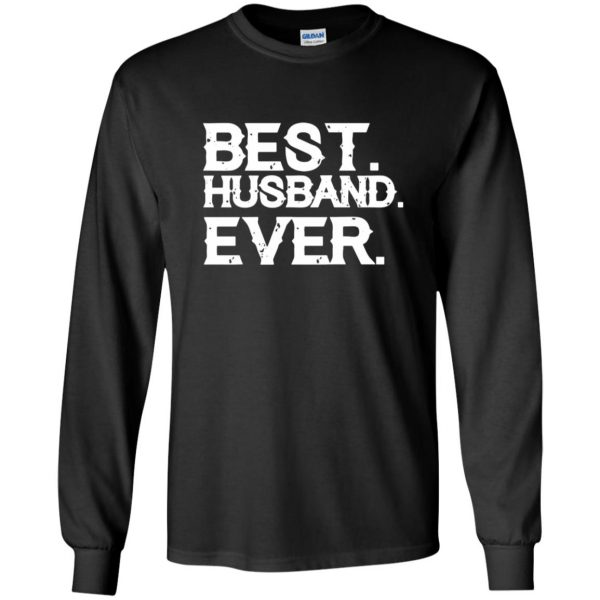 best husband ever t shirt long sleeve - black