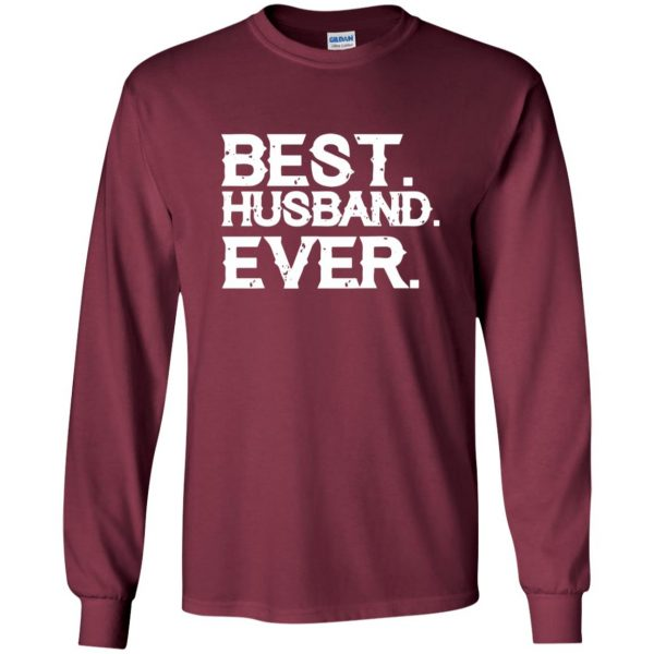 best husband ever t shirt long sleeve - maroon