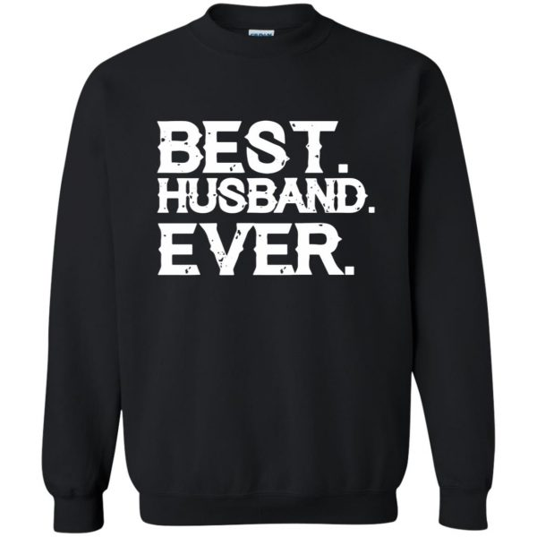 best husband ever t shirt sweatshirt - black