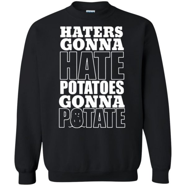 haters gonna hate potatoes gonna potate sweatshirt - black
