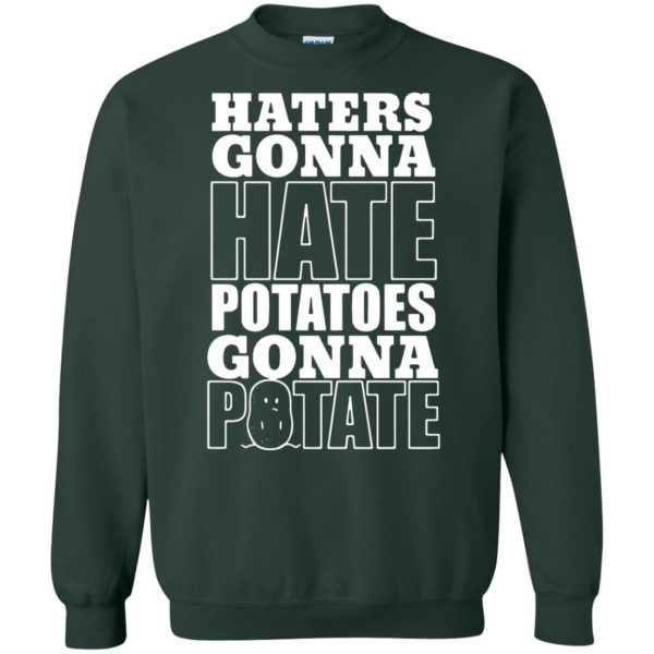 haters gonna hate potatoes gonna potate sweatshirt - forest green