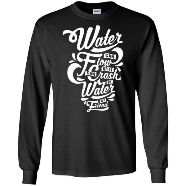 be water my friend long sleeve - black