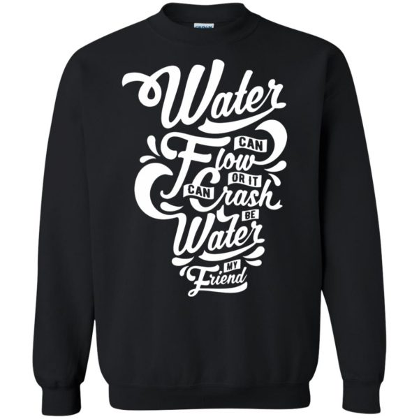 be water my friend sweatshirt - black