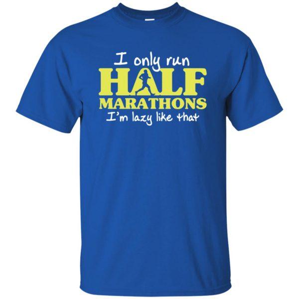 I Only Run Half Marathon t shirt - royal blue