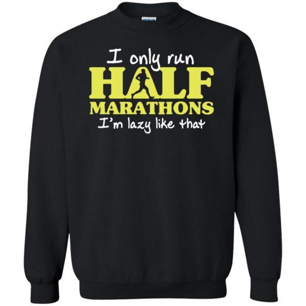 I Only Run Half Marathon sweatshirt - black