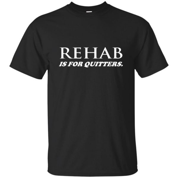 rehab is for quitters tshirt - black