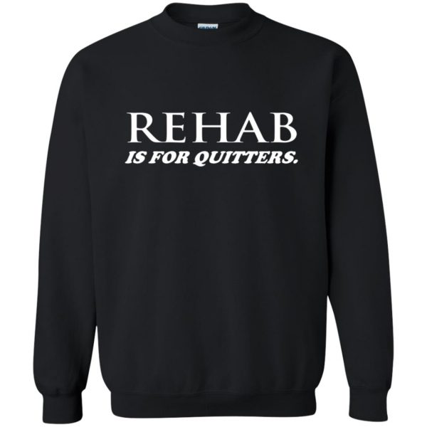 rehab is for quitters sweatshirt - black