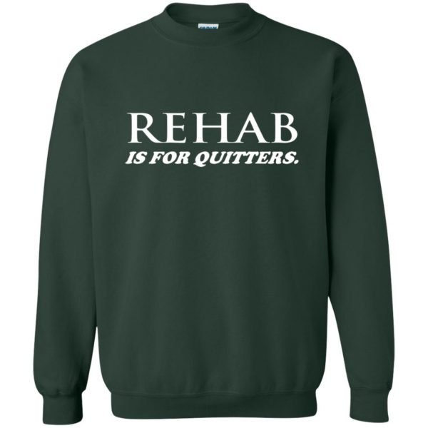 rehab is for quitters sweatshirt - forest green