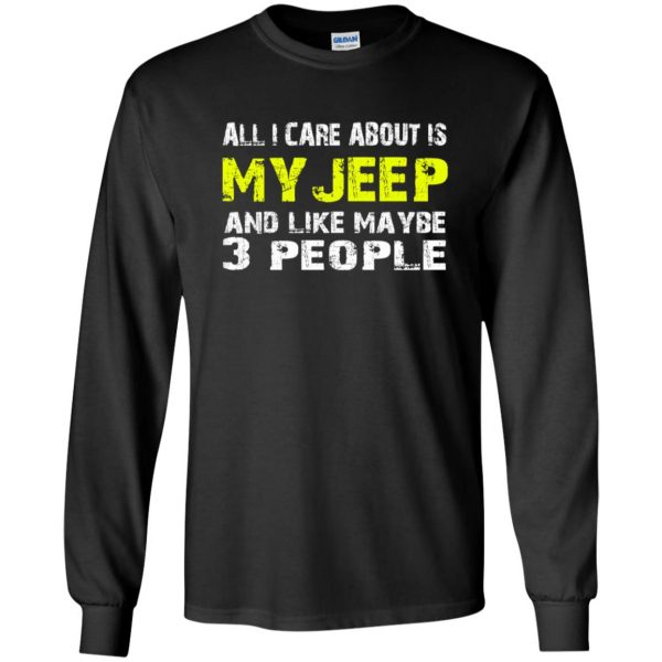 all i care about is my jeep long sleeve - black