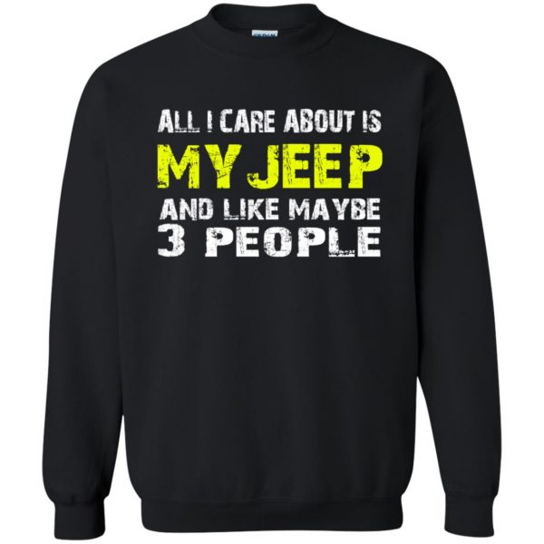 all i care about is my jeep sweatshirt - black