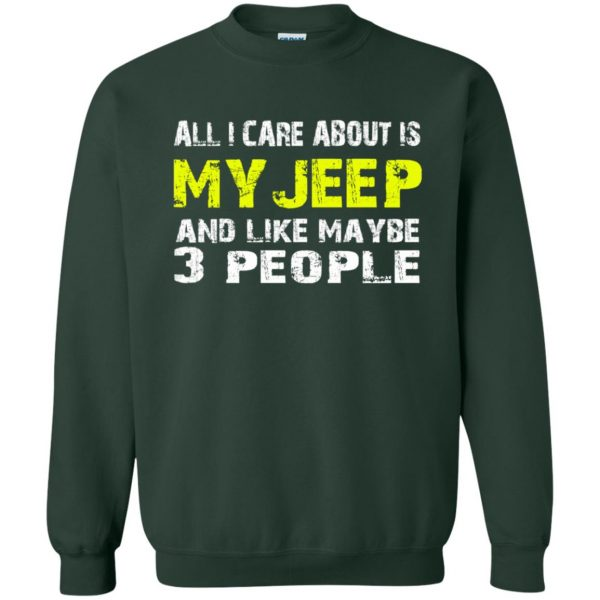 all i care about is my jeep sweatshirt - forest green