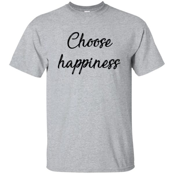 choose happiness shirt - sport grey