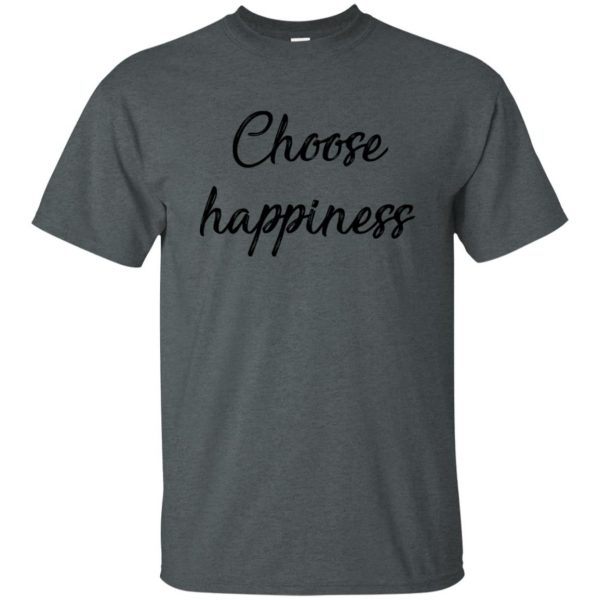 choose happiness shirt t shirt - dark heather