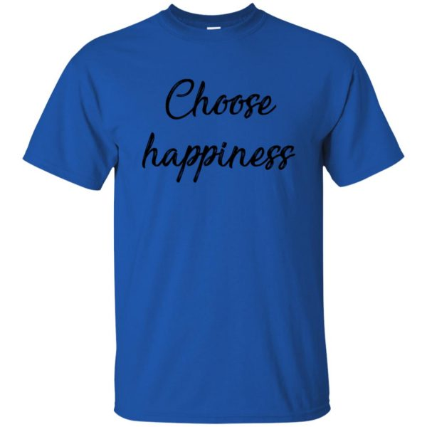 choose happiness shirt t shirt - royal blue