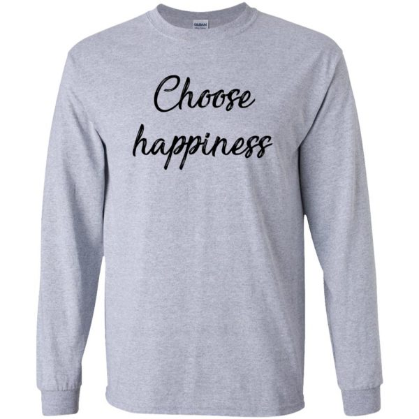 choose happiness shirt long sleeve - sport grey