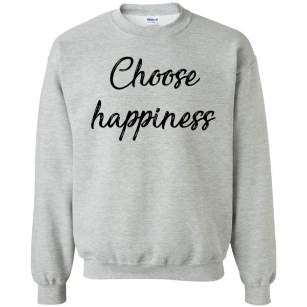 choose happiness shirt sweatshirt - sport grey