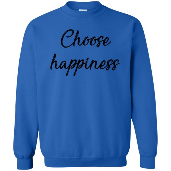 choose happiness shirt sweatshirt - royal blue