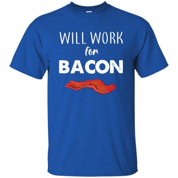 will work for bacon t shirt - royal blue