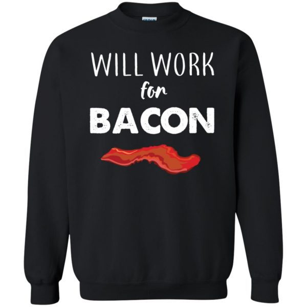 will work for bacon sweatshirt - black