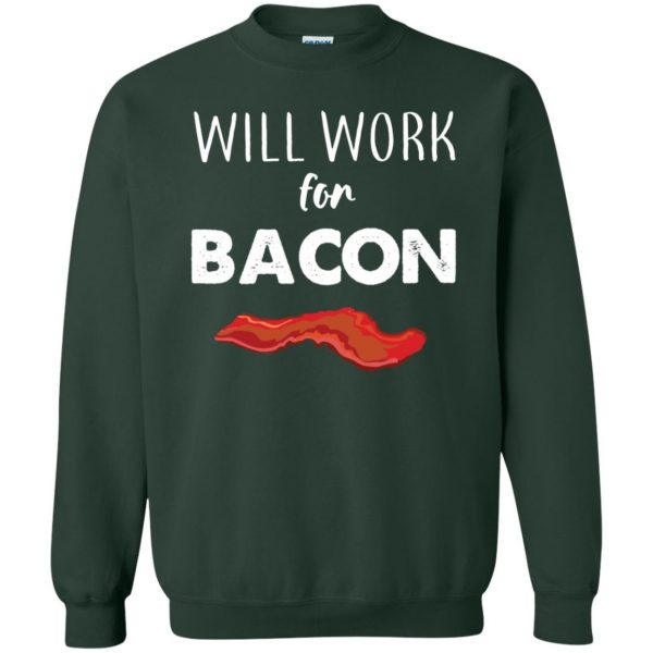 will work for bacon sweatshirt - forest green