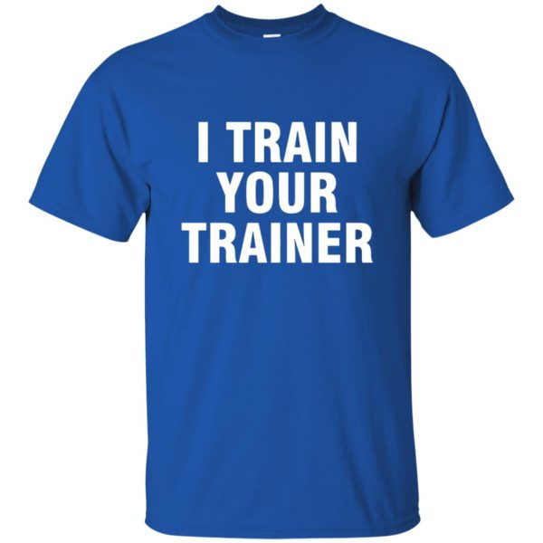 i train your trainer t shirt - royal blue
