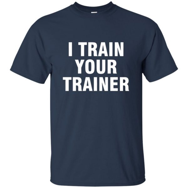 i train your trainer t shirt - navy blue