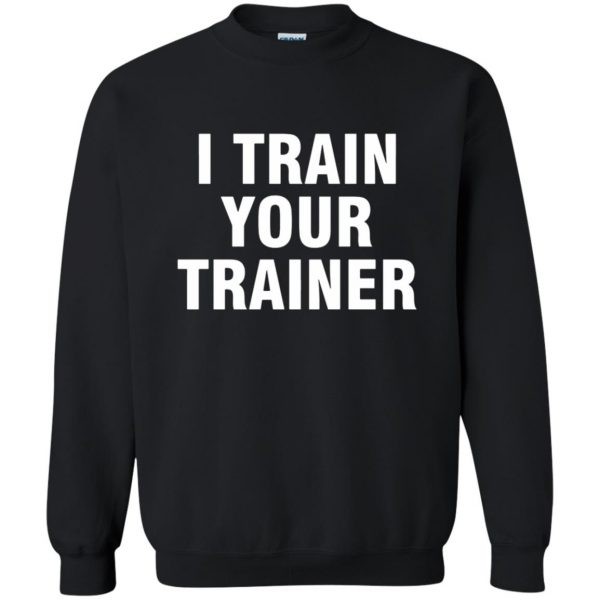 i train your trainer sweatshirt - black