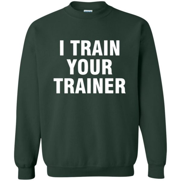 i train your trainer sweatshirt - forest green