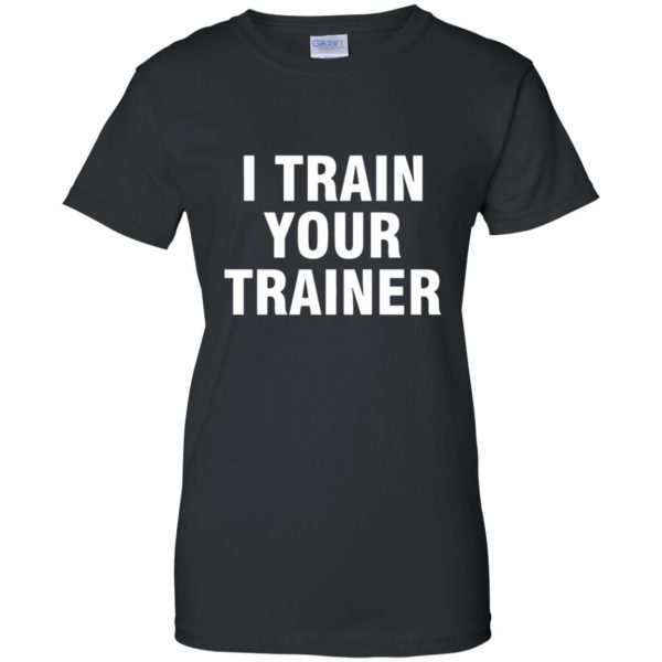 i train your trainer womens t shirt - lady t shirt - black