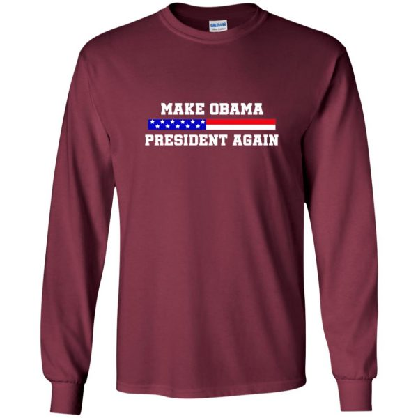 make obama president again shirt long sleeve - maroon