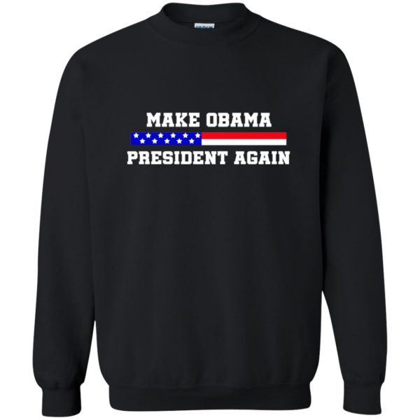 make obama president again shirt sweatshirt - black
